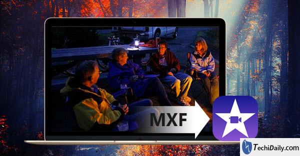Importing separate MXF files to iMovie | TechiDaily